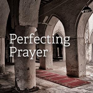 Perfecting prayer
