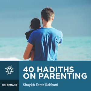 40 Hadiths on Parenting: A Prophetic Guide to Raising
